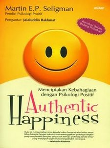 Authentic Happiness - Menciptakan Kebahagiaan dengan Psikologi Positif