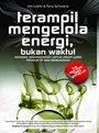 Terampil Mengelola Energi, Bukan Waktu oleh Jim Loehr & Tony Schwartz